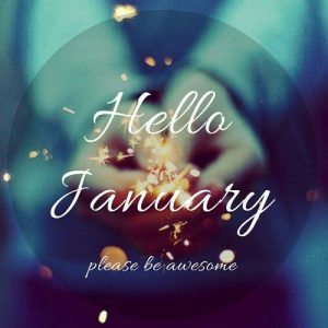 Hello January Please Be Awesome